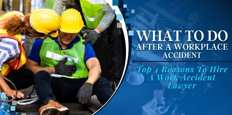 Top 4 Reasons To Hire A Work Accident Lawyer